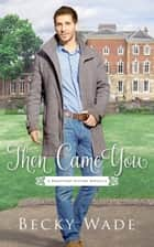 Then Came You - A Bradford Sisters Novella ebook by