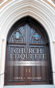 Church Etiquette: A Handbook for Doorkeepers ebook by Linda J. Williams
