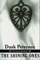 The Shining Ones (The Eternal Dungeon) ebook by Dusk Peterson