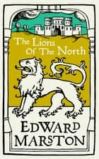 The Lions of the North - An action-packed medieval mystery from the bestselling author ebook by Edward Marston