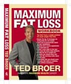 Maximum Fat Loss Workbook - You Don't Have a Weight Problem! It's Much Simpler Than That. ebook by Ted Broer