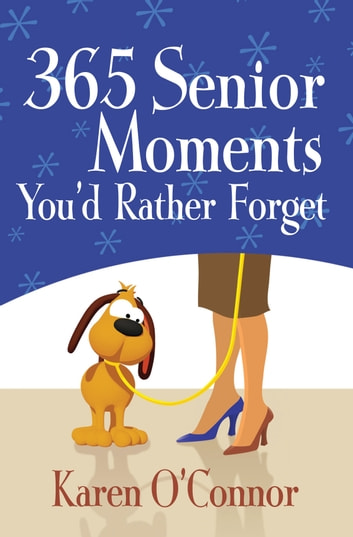 365 Senior Moments You'd Rather Forget ebook by Karen O'Connor