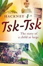 Tsk-Tsk - The story of a child at large ebook by Ms Suzan Hackney