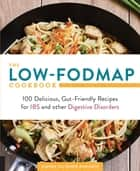 The Low-FODMAP Cookbook - 100 Delicious, Gut-Friendly Recipes for IBS and other Digestive Disorders ebook by Dianne Benjamin