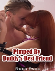 Pimped By Daddy's Best Friend (Erotica, Erotica Short Stories) ebook by Rock Page