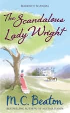 The Scandalous Lady Wright ebook by M.C. Beaton