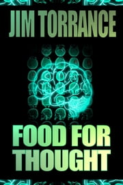 Food for Thought - A Psychological Sci-Fi Thriller ebook by Jim Torrance