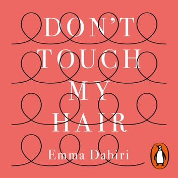 Don't Touch My Hair audiobook by Emma Dabiri