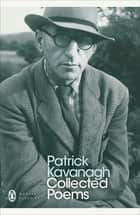 Collected Poems eBook by Patrick Kavanagh, Antoinette Quinn
