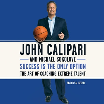 Success Is the Only Option - The Art of Coaching Extreme Talent audiobook by John Calipari,Michael Sokolove