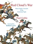 Red Cloud's War - Brave Eagle's Account of the Fetterman Fight ebook by