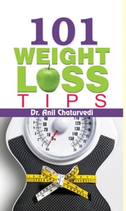 101 Weight Loss Tips ebook by Dr. Anil Chaturvedi