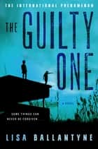 The Guilty One - A Novel ebook by Lisa Ballantyne