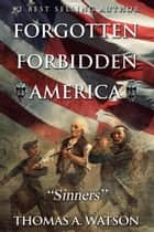 Sinners - Forgotten Forbidden America, #6 ebook by Thomas A Watson