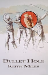 Bullet Hole - An Alan Saxton Mystery ebook by Keith Miles