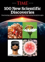 TIME 100 New Scientific Discoveries - Fascinating, Momentous and Mind-Expanding Breakthroughs ebook by The Editors of TIME
