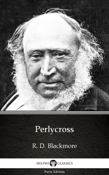 Perlycross by R. D. Blackmore - Delphi Classics (Illustrated) ebook by R. D. Blackmore