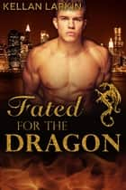 Fated for the Dragon ebook by Kellan Larkin
