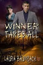 Winner Takes All ebook by Laura Baumbach