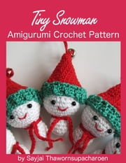 Tiny Snowman Amigurumi Crochet Pattern ebook by Sayjai Thawornsupacharoen