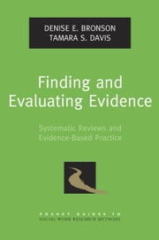 Finding and Evaluating Evidence: Systematic Reviews and Evidence-Based Practice ebook by Denise E. Bronson,Tamara S. Davis