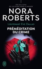 Lieutenant Eve Dallas (Tome 36) - Préméditation du crime ebook by Nora Roberts, Sophie Dalle