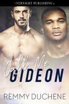 Call Me Gideon ebook by Remmy Duchene