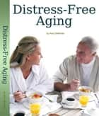 Distress-Free Aging: A Boomer's Guide to Creating a Fulfilled and Purposeful Life ebook by Amy Sherman