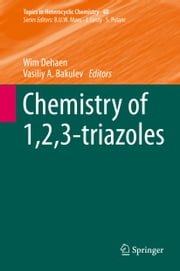 Chemistry of 1,2,3-triazoles ebook by Wim Dehaen, Vasiliy A. Bakulev