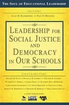 Leadership for Social Justice and Democracy in Our Schools ebook by Alan M. Blankstein, Paul D. Houston