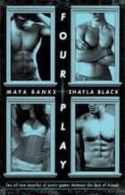 Four Play ebook by Maya Banks, Shayla Black