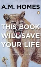 This Book Will Save Your Life ebook by A. M. Homes