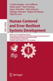 Human-Centered and Error-Resilient Systems Development - IFIP WG 13.2/13.5 Joint Working Conference, 6th International Conference on Human-Centered Software Engineering, HCSE 2016, and 8th International Conference on Human Error, Safety, and System Development, HESSD 2016, Stockholm, Sweden, August 29-31,  ebook by Cristian Bogdan, Jan Gulliksen, Stefan Sauer,...