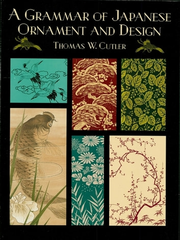 A Grammar of Japanese Ornament and Design ebook by Thomas W. Cutler