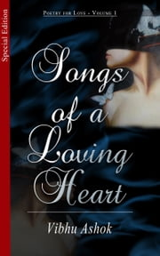 Songs of a Loving Heart: Vol 1 - Special Edition ebook by Vibhu Ashok