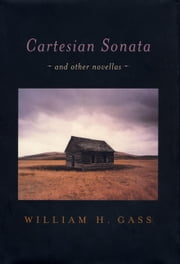 Cartesian Sonata - And Other Novellas ebook by William H. Gass
