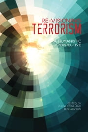 Re-Visioning Terrorism - A Humanistic Perspective ebook by Elena Coda, Ben Lawton