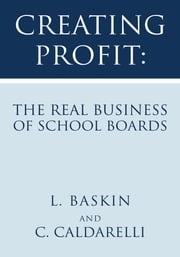 Creating Profit: The Real Business of School Boards ebook by L. Baskin; C. Caldarelli