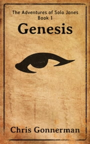 The Adventures of Solo Jones, Book 1: Genesis ebook by Chris Gonnerman