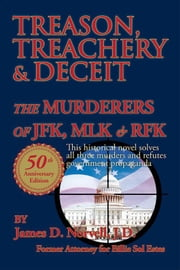 Treason, Treachery & Deceit - The Murderers of Jfk, Mlk, & Rfk ebook by James D. Norvell