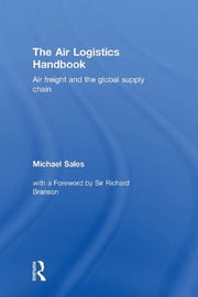 The Air Logistics Handbook - Air Freight and the Global Supply Chain ebook by Michael Sales