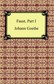 Faust, Part I ebook by Johann Goethe
