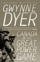 Canada in the Great Power Game 1914-2014 ebook by Gwynne Dyer