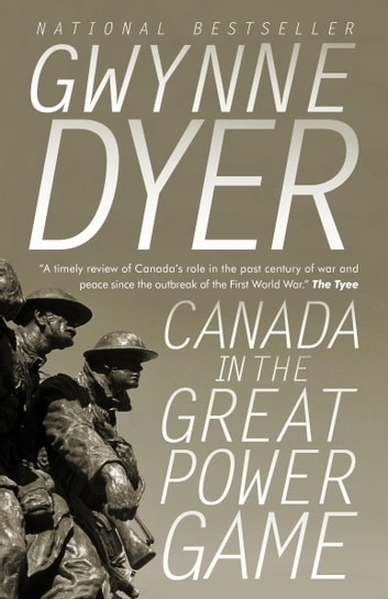 Canada in the Great Power Game 1914-2014 ekitaplar by Gwynne Dyer