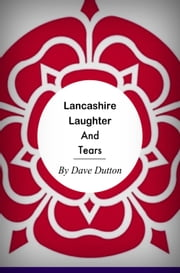 Lancashire Laughter and Tears ebook by Dave Dutton