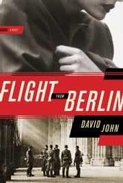 Flight from Berlin - A Novel ebook by David John