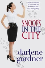 Snoops in the City (A Romantic Comedy) ebook by Darlene Gardner