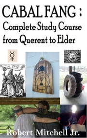 Cabal Fang: Complete Study Course from Querent to Elder ebook by Robert Mitchell Jr