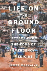 Life on the Ground Floor ebook by James Maskalyk