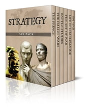 Strategy Six Pack - The Art of War, The Gallic Wars, Life of Charlemagne, The Prince, On War and Battle Studies ebook by Sun Tzu,Niccolò Machiavelli,Carl von Clausewitz